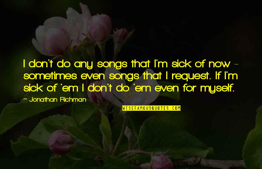 Sarcastic Tweets Quotes By Jonathan Richman: I don't do any songs that I'm sick