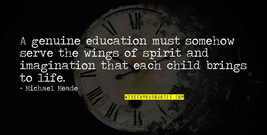 Sarcastic Tweets Quotes By Michael Meade: A genuine education must somehow serve the wings