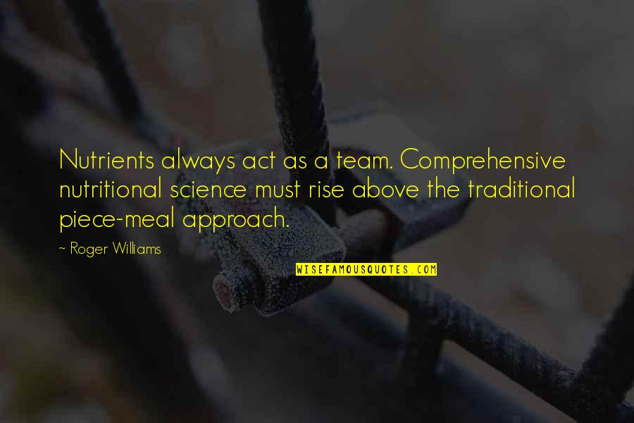 Sarcastic Tweets Quotes By Roger Williams: Nutrients always act as a team. Comprehensive nutritional
