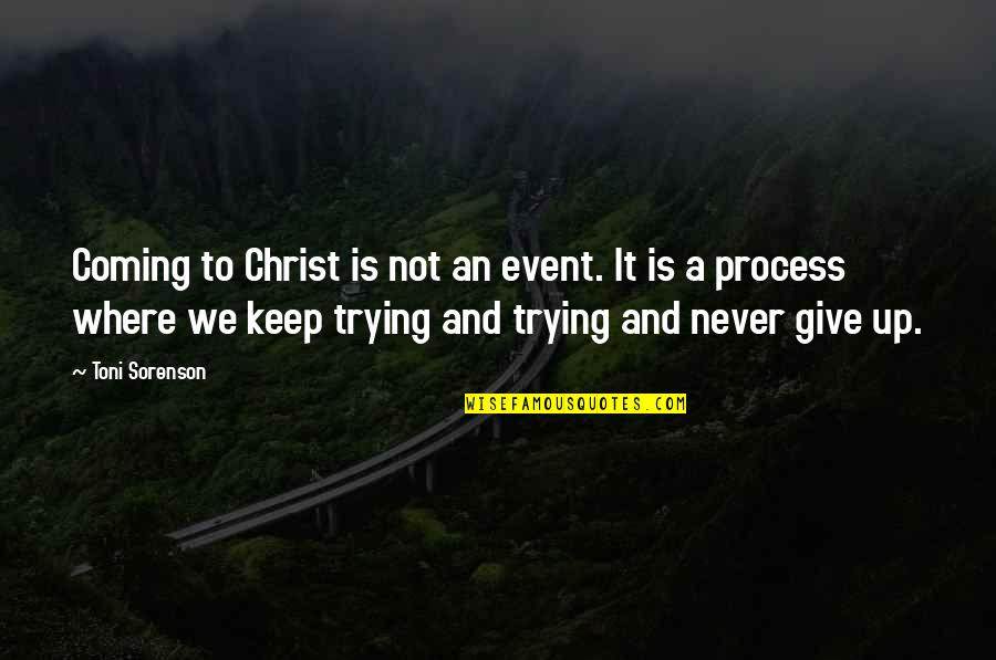 Sarcastic Tweets Quotes By Toni Sorenson: Coming to Christ is not an event. It