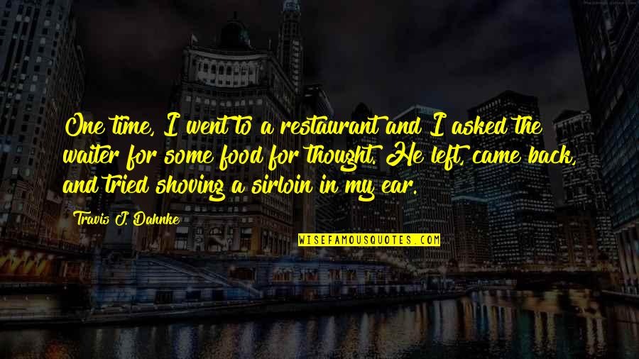 Sarcastic Waiter Quotes By Travis J. Dahnke: One time, I went to a restaurant and