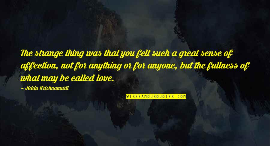 Sardar Pagg Quotes By Jiddu Krishnamurti: The strange thing was that you felt such