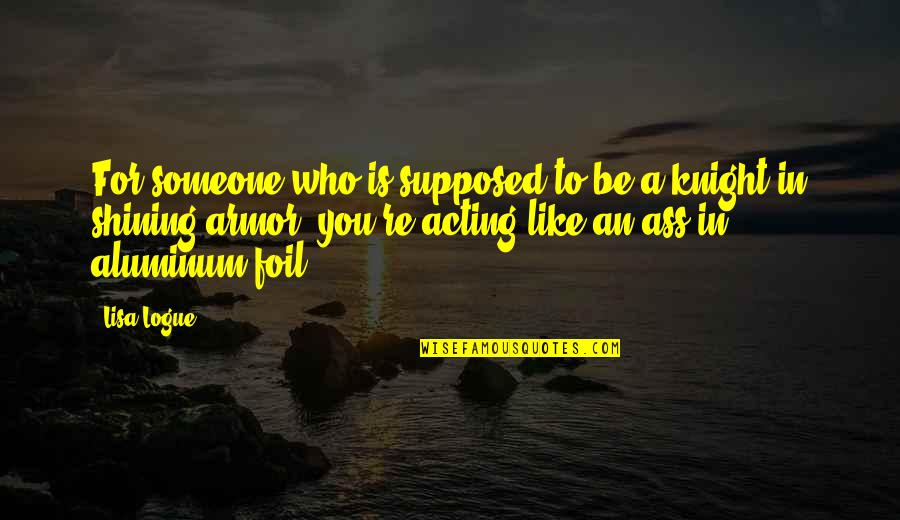 Sardar Pagg Quotes By Lisa Logue: For someone who is supposed to be a