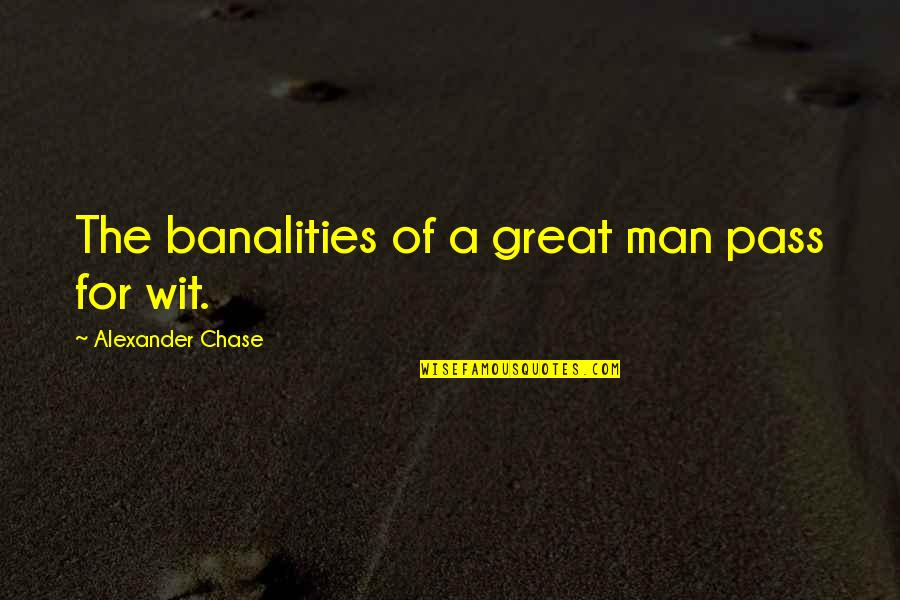 Sardar Vallabhai Patel Famous Quotes By Alexander Chase: The banalities of a great man pass for