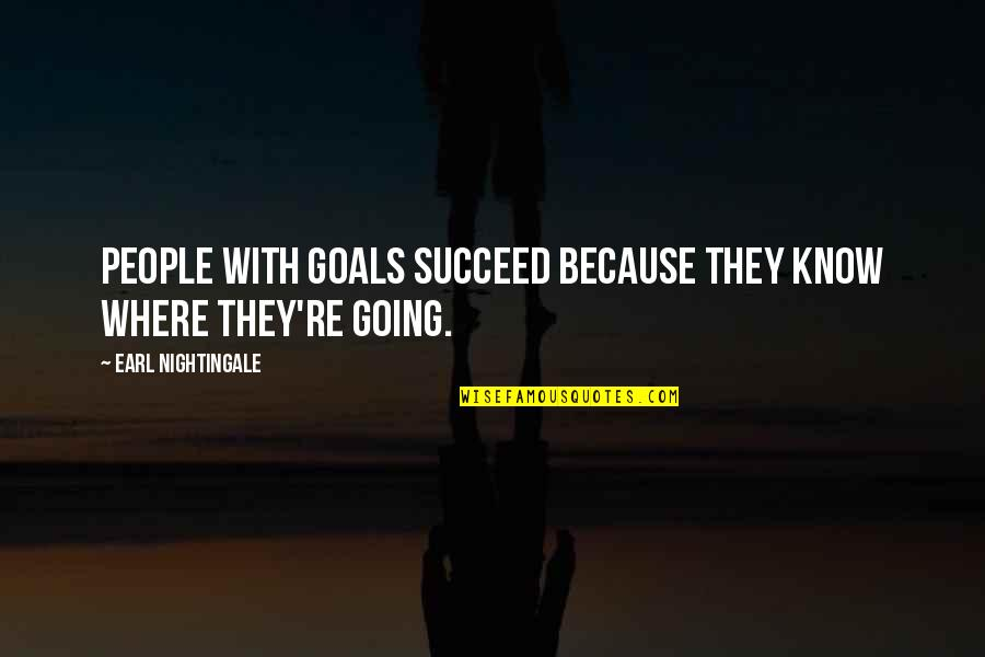 Sardar Vallabhai Patel Famous Quotes By Earl Nightingale: People with goals succeed because they know where