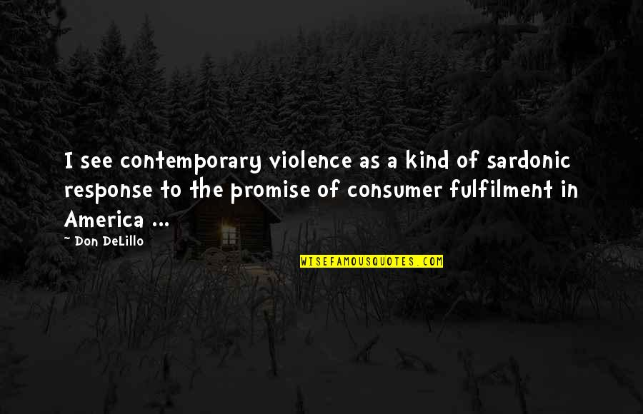 Sardonic Quotes By Don DeLillo: I see contemporary violence as a kind of