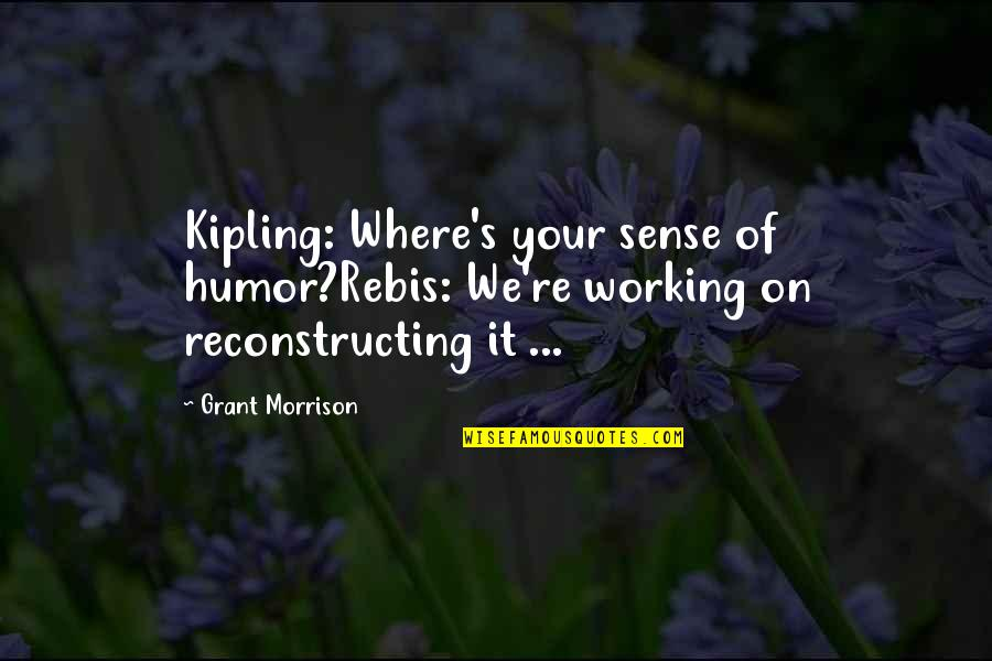 Sardonic Quotes By Grant Morrison: Kipling: Where's your sense of humor?Rebis: We're working