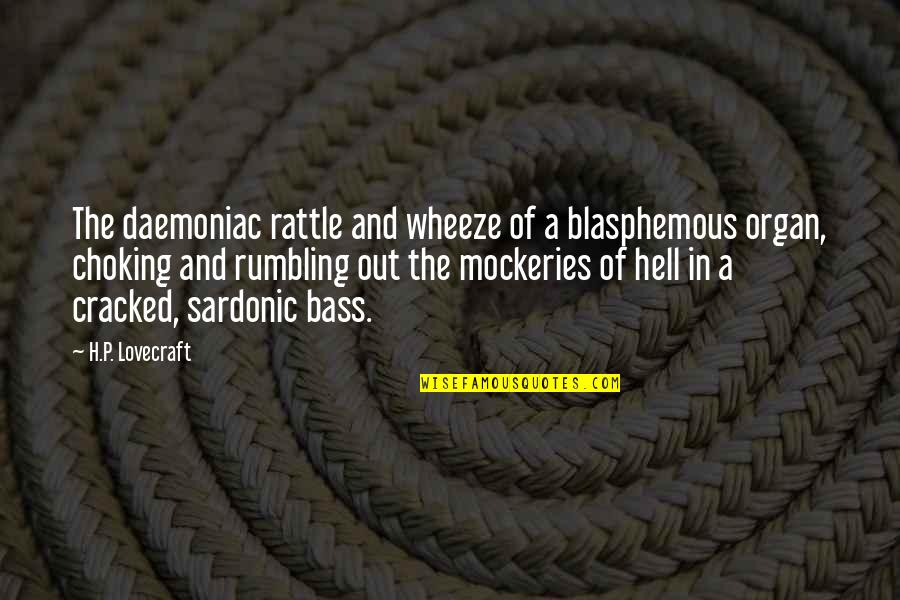 Sardonic Quotes By H.P. Lovecraft: The daemoniac rattle and wheeze of a blasphemous