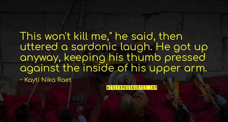 "Sardonic Quotes By Kayti Nika Raet: This won't kill me,"" he said, then uttered"