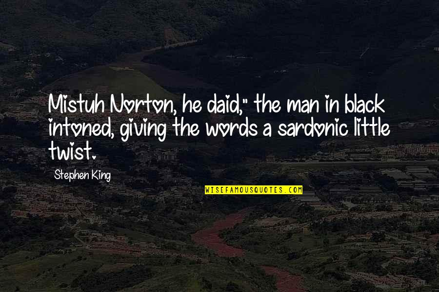 """Sardonic Quotes By Stephen King: Mistuh Norton, he daid,"""" the man in black"""