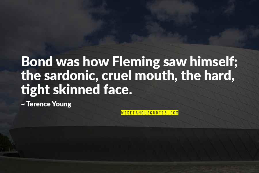Sardonic Quotes By Terence Young: Bond was how Fleming saw himself; the sardonic,