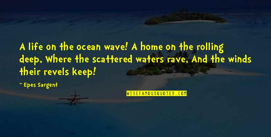 Sargent Quotes By Epes Sargent: A life on the ocean wave! A home