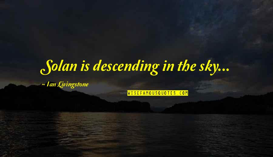 Sargent Quotes By Ian Livingstone: Solan is descending in the sky...