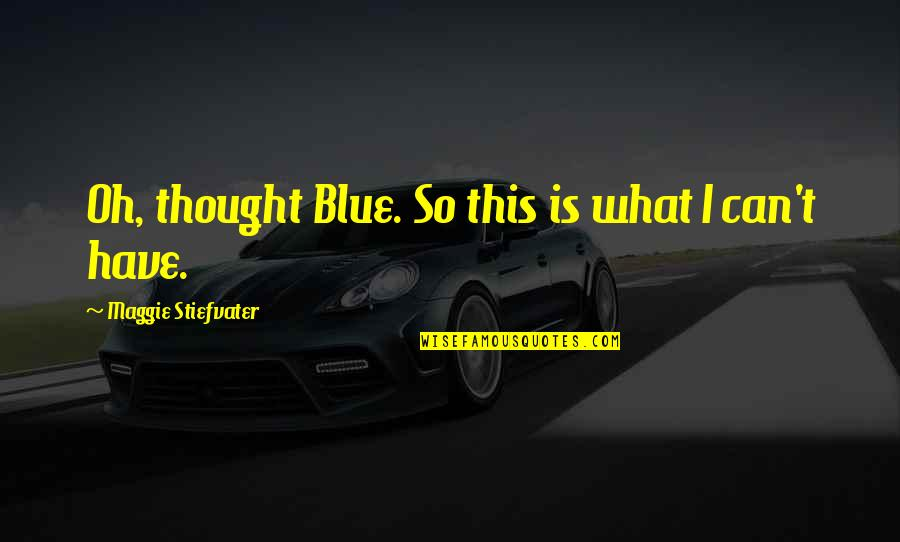 Sargent Quotes By Maggie Stiefvater: Oh, thought Blue. So this is what I