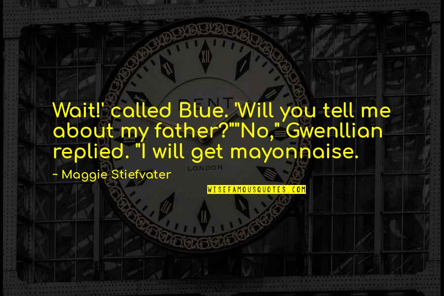 Sargent Quotes By Maggie Stiefvater: Wait!' called Blue. 'Will you tell me about