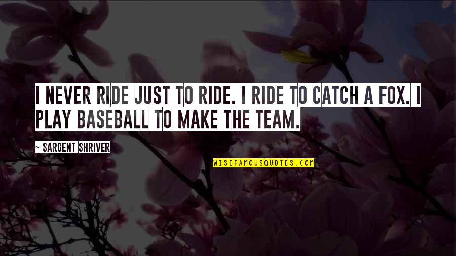 Sargent Quotes By Sargent Shriver: I never ride just to ride. I ride