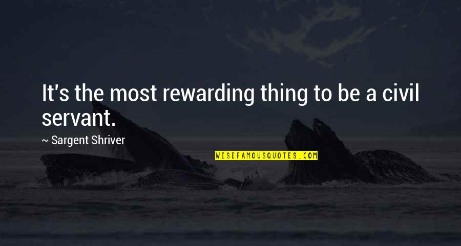 Sargent Quotes By Sargent Shriver: It's the most rewarding thing to be a