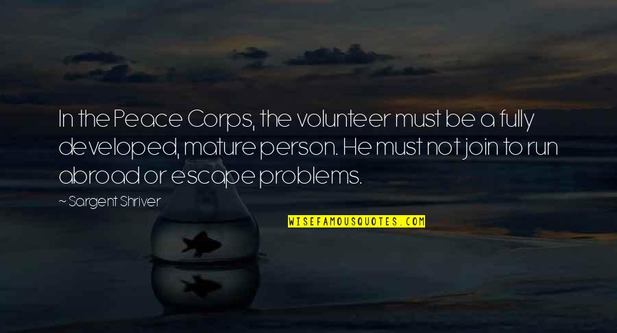 Sargent Quotes By Sargent Shriver: In the Peace Corps, the volunteer must be