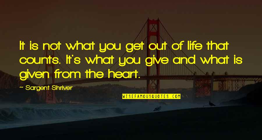 Sargent Quotes By Sargent Shriver: It is not what you get out of