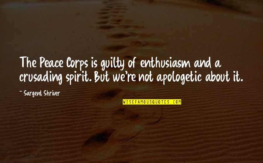 Sargent Quotes By Sargent Shriver: The Peace Corps is guilty of enthusiasm and