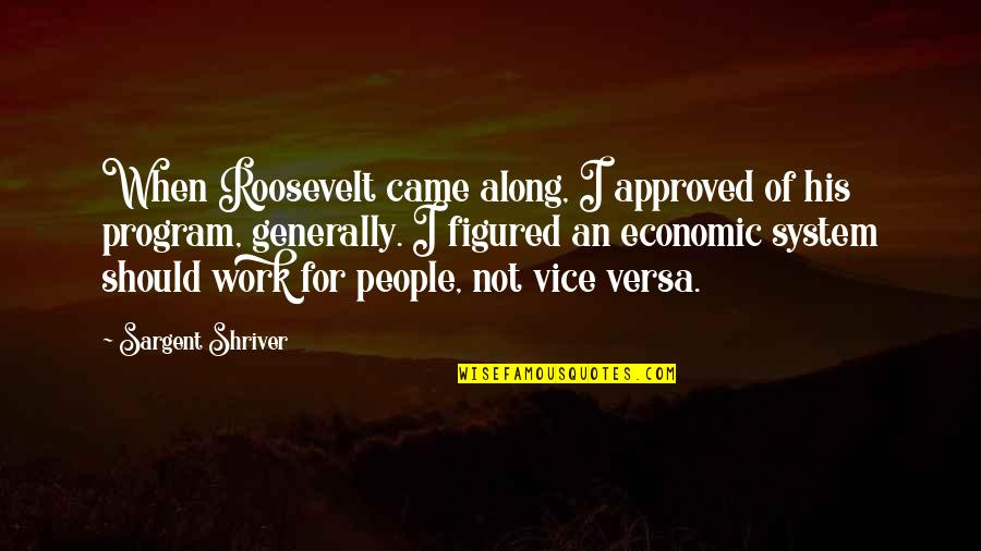 Sargent Quotes By Sargent Shriver: When Roosevelt came along, I approved of his