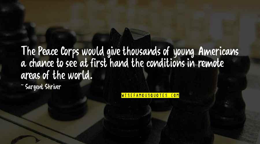 Sargent Quotes By Sargent Shriver: The Peace Corps would give thousands of young