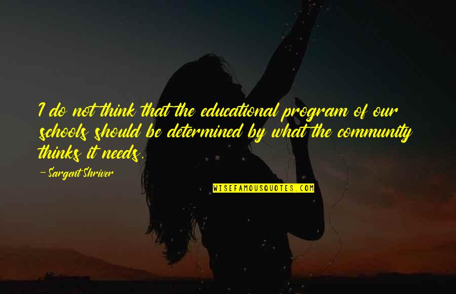 Sargent Quotes By Sargent Shriver: I do not think that the educational program