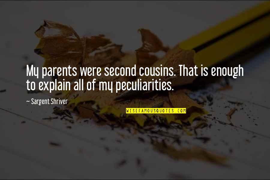 Sargent Quotes By Sargent Shriver: My parents were second cousins. That is enough