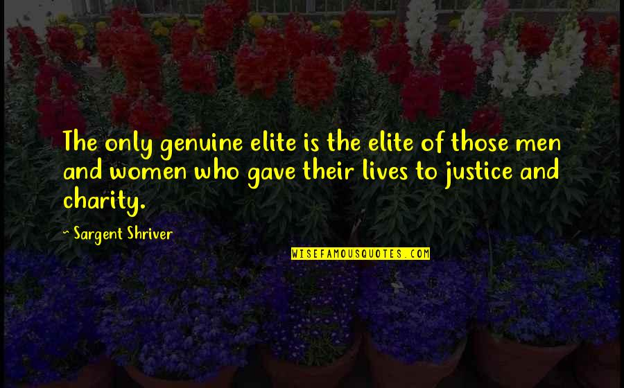 Sargent Quotes By Sargent Shriver: The only genuine elite is the elite of