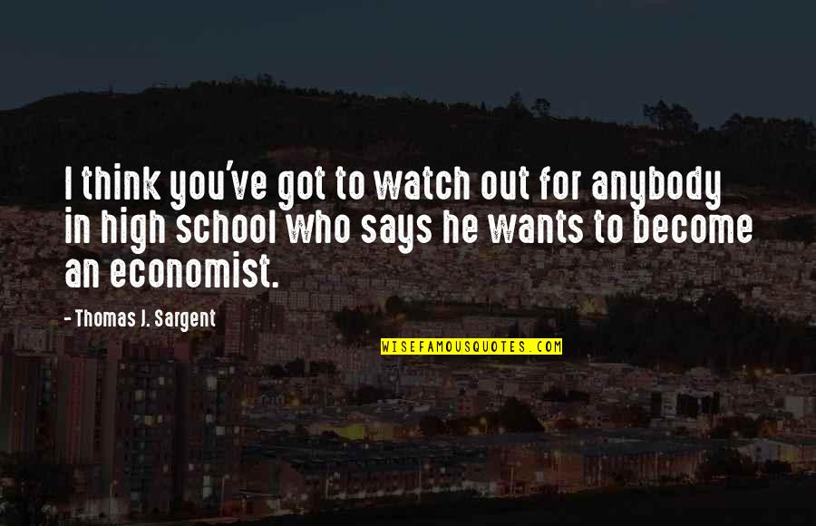 Sargent Quotes By Thomas J. Sargent: I think you've got to watch out for