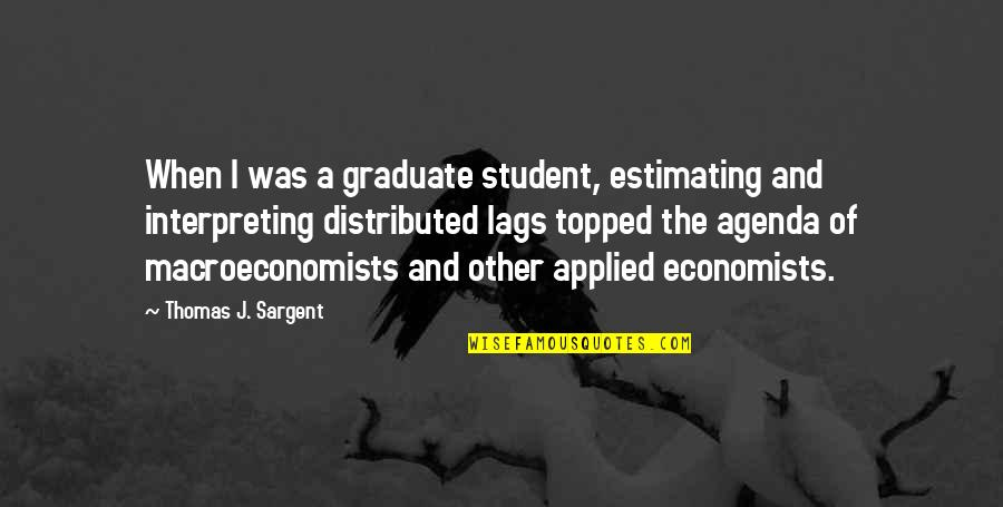 Sargent Quotes By Thomas J. Sargent: When I was a graduate student, estimating and