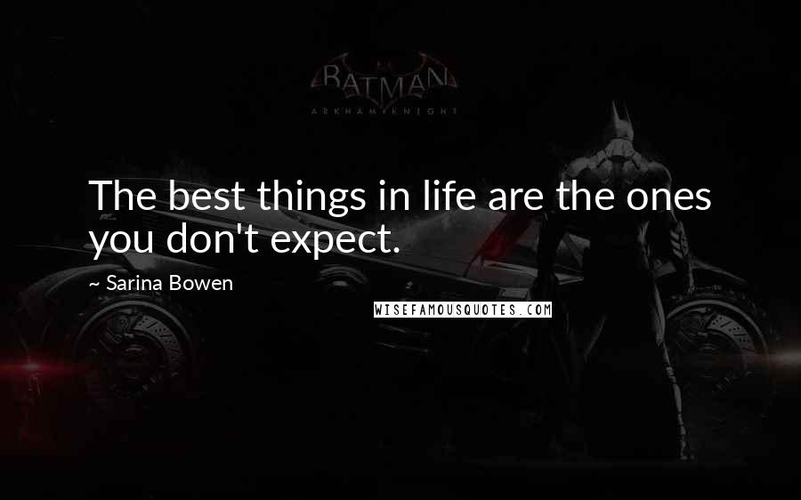 Sarina Bowen quotes: The best things in life are the ones you don't expect.