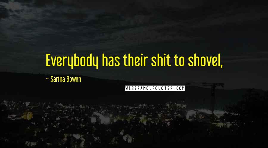 Sarina Bowen quotes: Everybody has their shit to shovel,