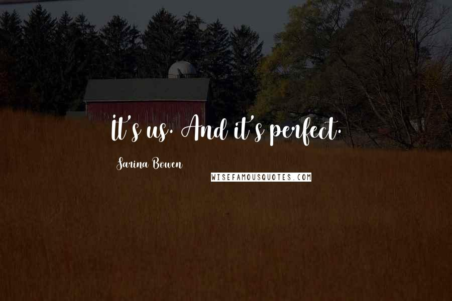 Sarina Bowen quotes: It's us. And it's perfect.
