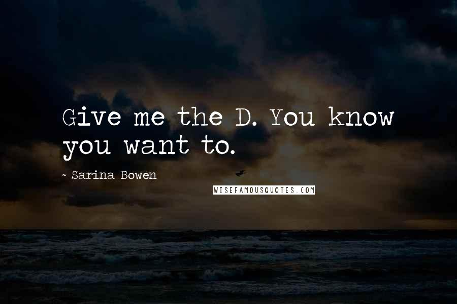Sarina Bowen quotes: Give me the D. You know you want to.