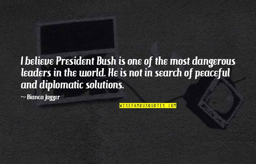 Sas Macros Inside Quotes By Bianca Jagger: I believe President Bush is one of the