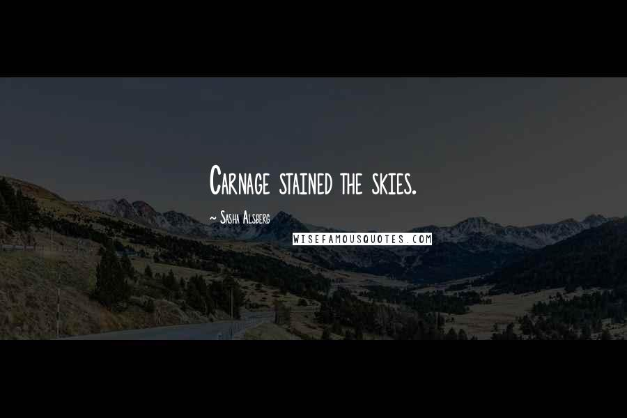 Sasha Alsberg quotes: Carnage stained the skies.