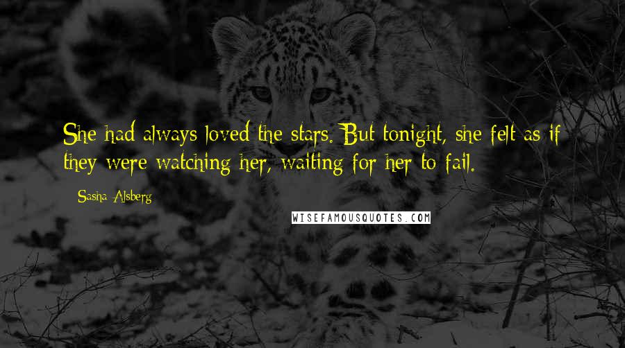 Sasha Alsberg quotes: She had always loved the stars. But tonight, she felt as if they were watching her, waiting for her to fail.