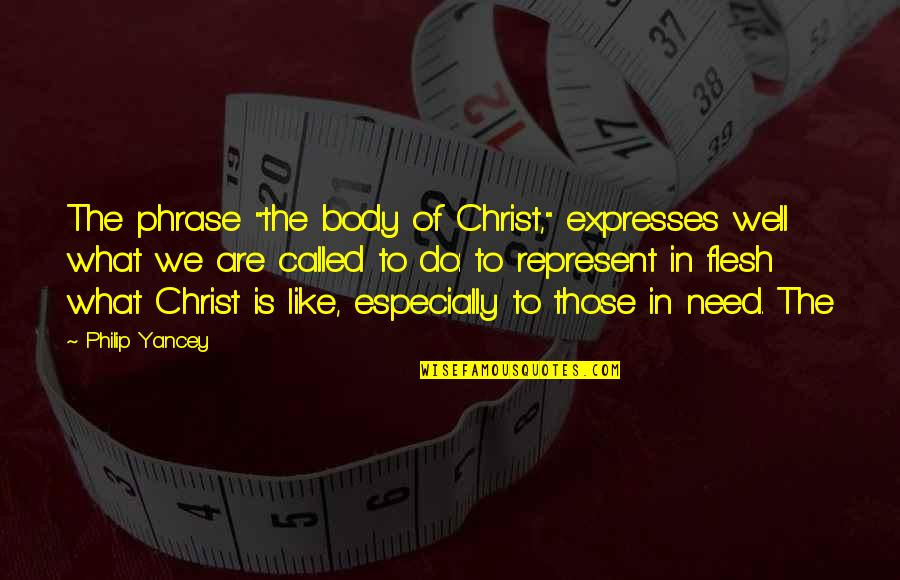 "Sasha Petraske Quotes By Philip Yancey: The phrase ""the body of Christ,"" expresses well"