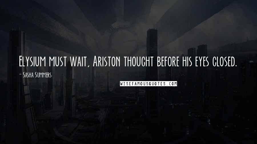 Sasha Summers quotes: Elysium must wait, Ariston thought before his eyes closed.