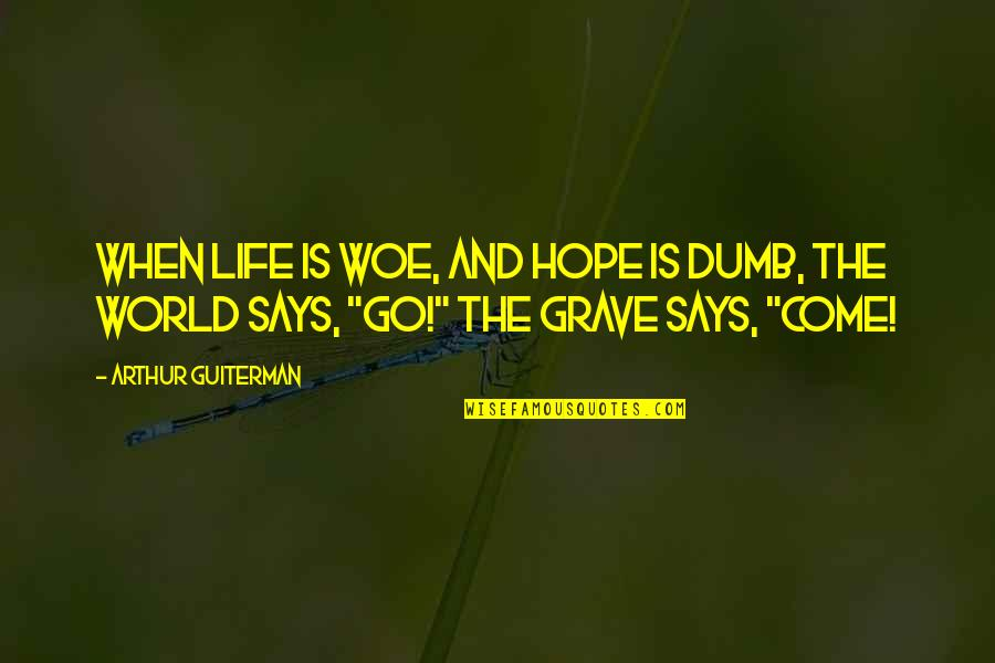 Sashi Kobayashi Quotes By Arthur Guiterman: When life is woe, And hope is dumb,