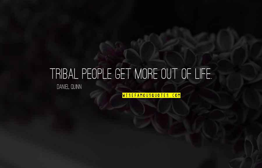 Saskia Sassen Quotes By Daniel Quinn: Tribal people get more out of life.