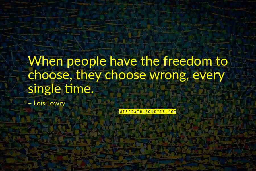 Saskia Sassen Quotes By Lois Lowry: When people have the freedom to choose, they