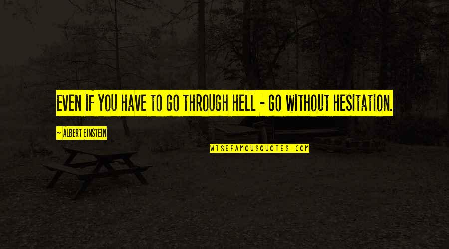 Sassoons Quotes By Albert Einstein: Even if you have to go through hell