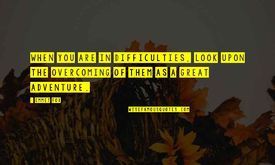 Sassoons Quotes By Emmet Fox: When you are in difficulties, look upon the