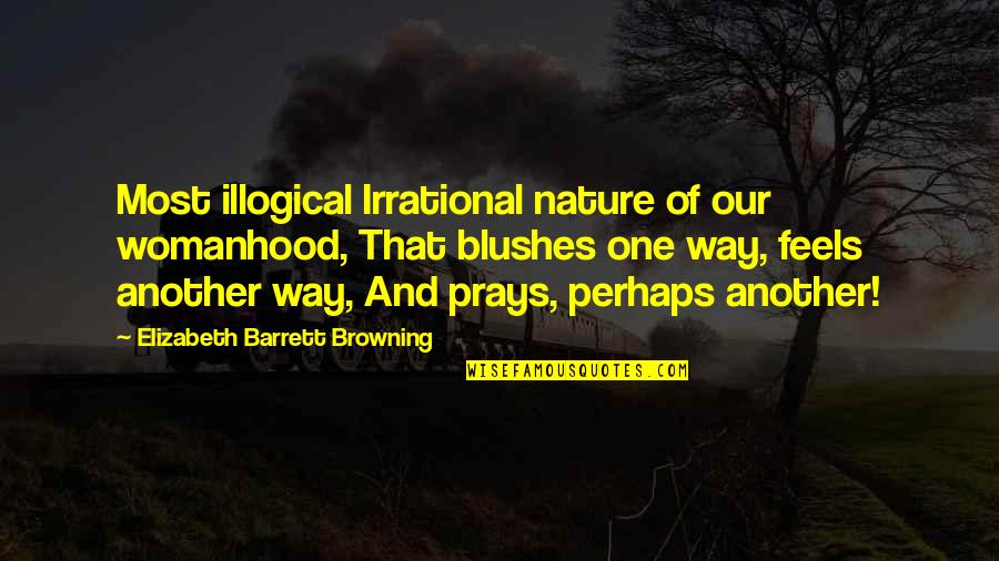 Sasuke's Quotes By Elizabeth Barrett Browning: Most illogical Irrational nature of our womanhood, That