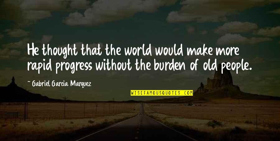Sasuke's Quotes By Gabriel Garcia Marquez: He thought that the world would make more
