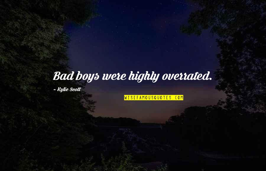 Sasuke's Quotes By Kylie Scott: Bad boys were highly overrated.