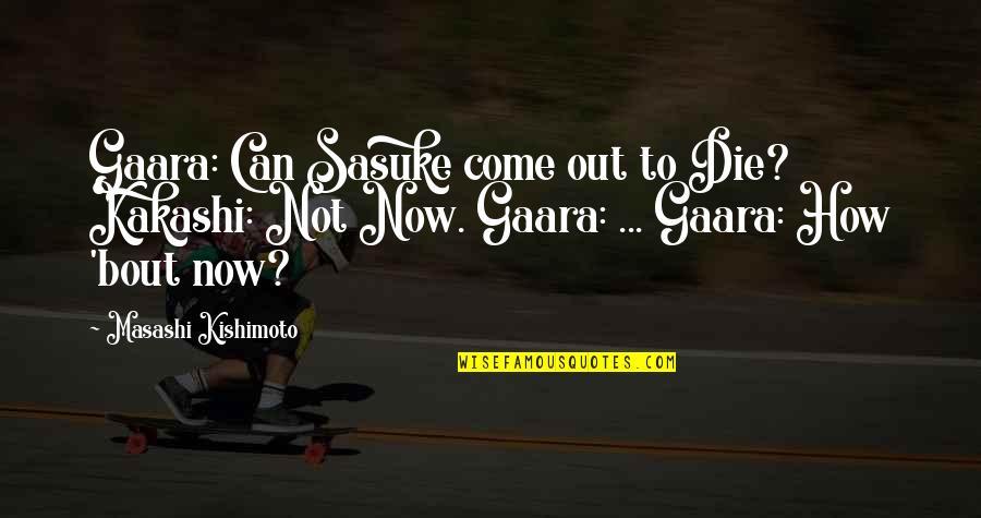 Sasuke's Quotes By Masashi Kishimoto: Gaara: Can Sasuke come out to Die? Kakashi: