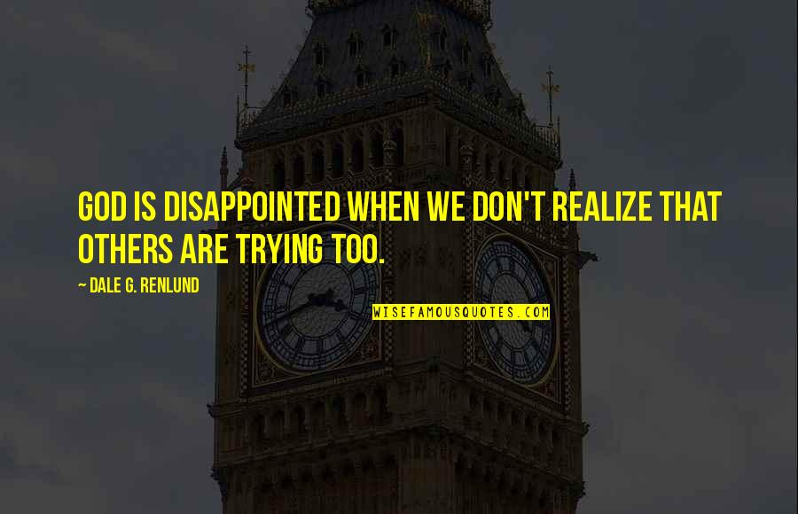 Sasural Genda Phool Quotes By Dale G. Renlund: God is disappointed when we don't realize that